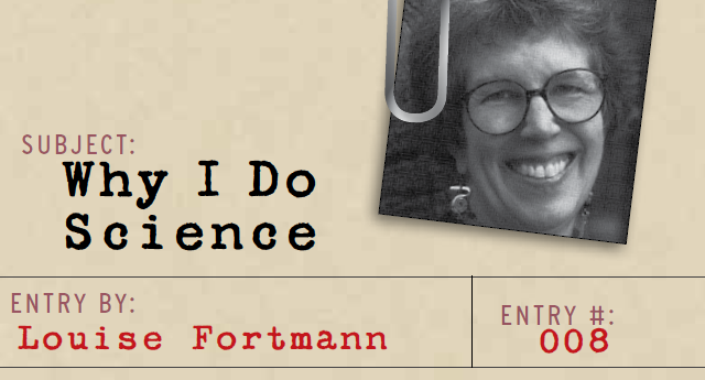 Why I Do Science - Louise Fortmann