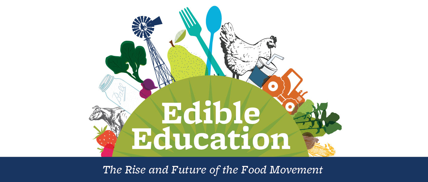 Edible Education - The Rise and Future of the Food Movement
